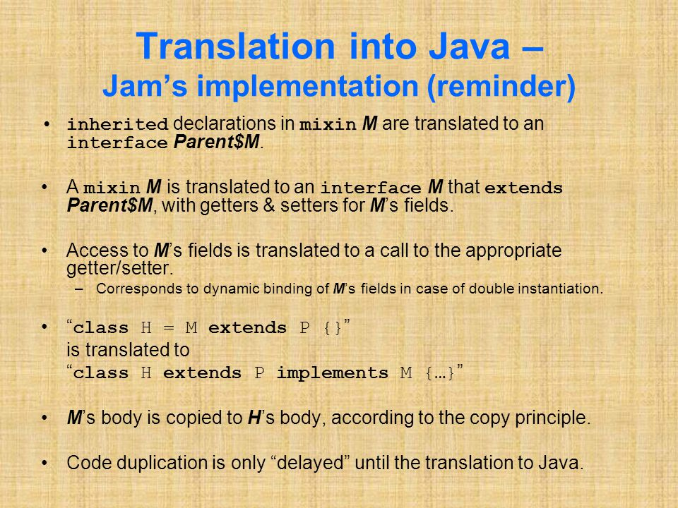 Translation into Java – Jam's implementation (reminder) inherited declarations in mixin M are translated to an interface Parent$M.