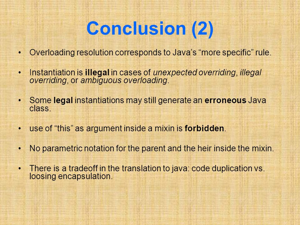 Conclusion (2) Overloading resolution corresponds to Java's more specific rule.