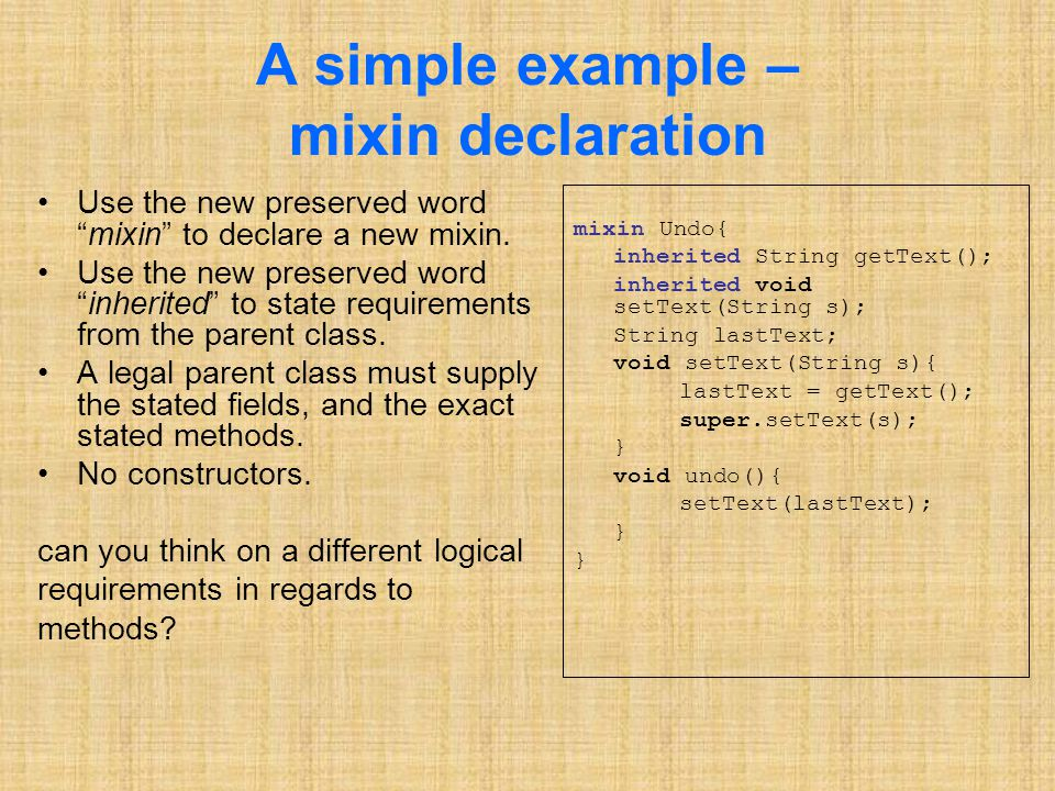 A simple example – mixin declaration Use the new preserved word mixin to declare a new mixin.