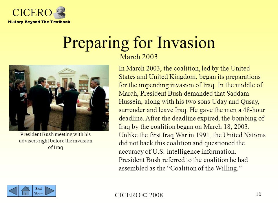 CICERO © 2008 10 Preparing for Invasion March 2003 End Show In March 2003, the coalition, led by the United States and United Kingdom, began its prepa