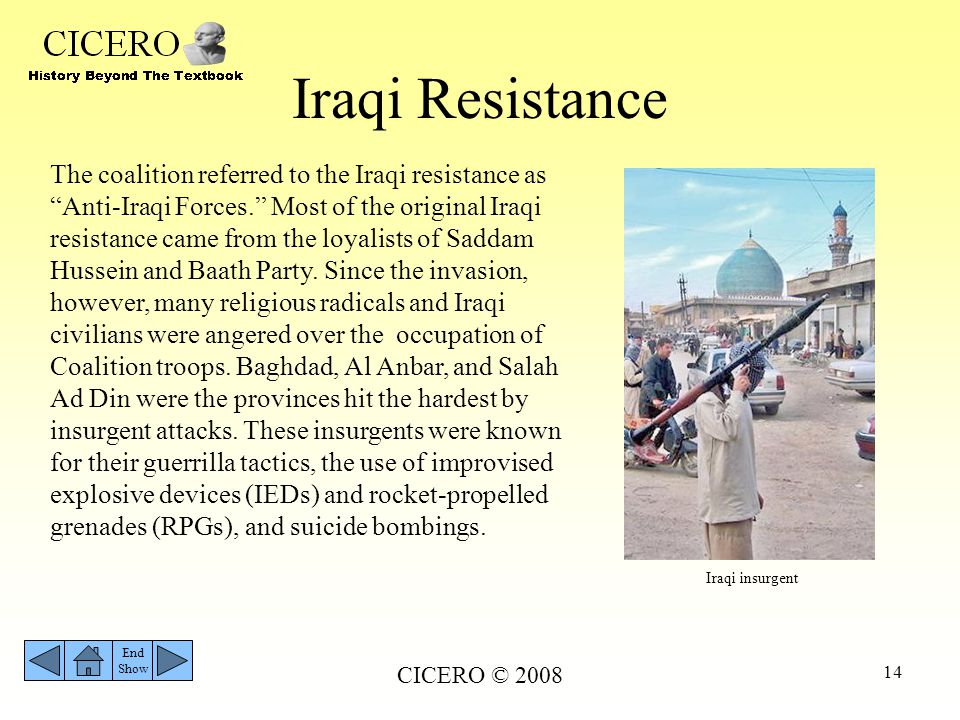 "CICERO © 2008 14 Iraqi Resistance End Show Iraqi insurgent The coalition referred to the Iraqi resistance as ""Anti-Iraqi Forces."" Most of the original"