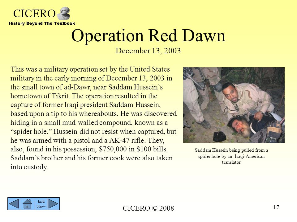 Operation Red Dawn December 13, 2003 CICERO © 2008 17 Saddam Hussein being pulled from a spider hole by an Iraqi-American translator This was a milita