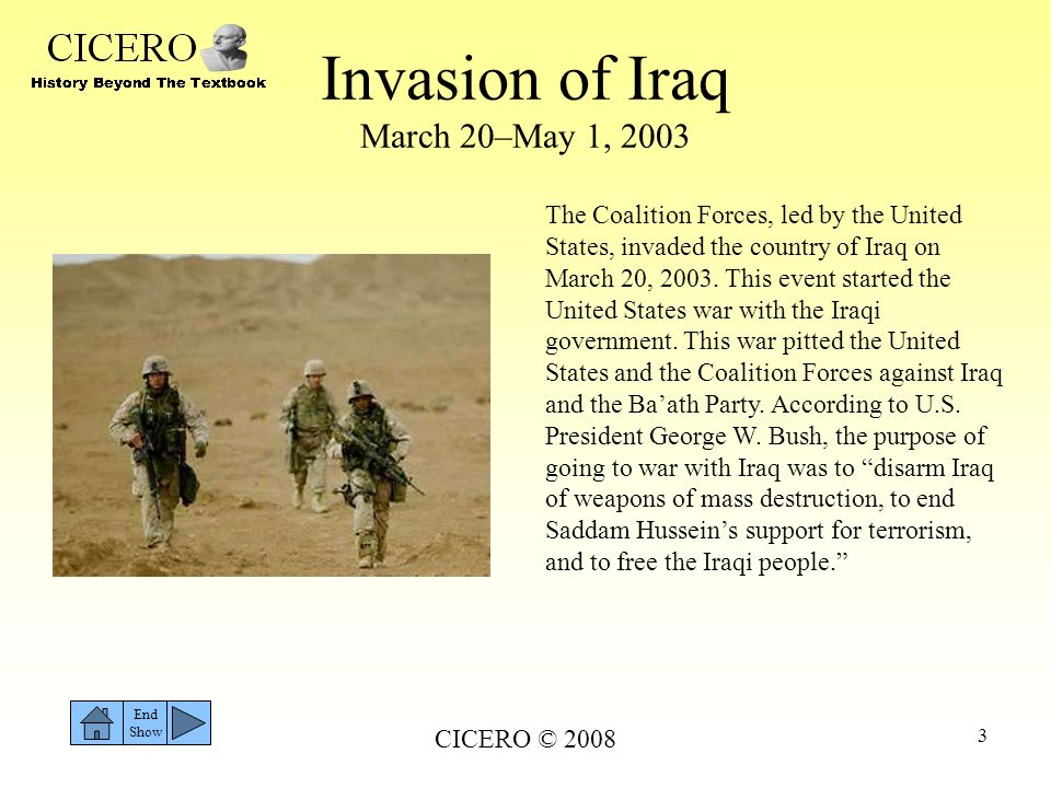 CICERO © 2008 4 Leading Up to the War Following the Gulf War Invasion of 1991, the world tried to contain the country of Iraq.