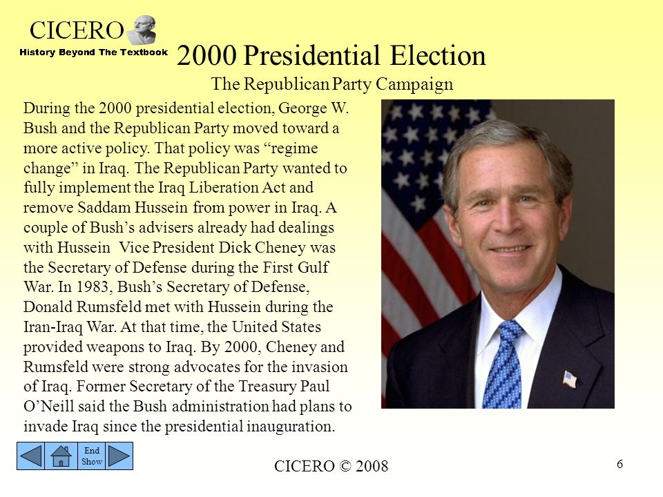 CICERO © 2008 6 2000 Presidential Election The Republican Party Campaign During the 2000 presidential election, George W. Bush and the Republican Part