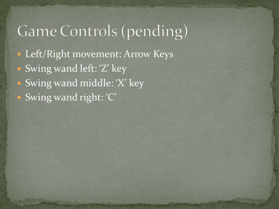 Left/Right movement: Arrow Keys Swing wand left: 'Z' key Swing wand middle: 'X' key Swing wand right: 'C'