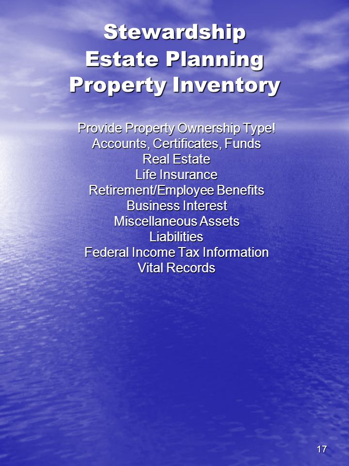 17 Stewardship Estate Planning Property Inventory Provide Property Ownership Type.