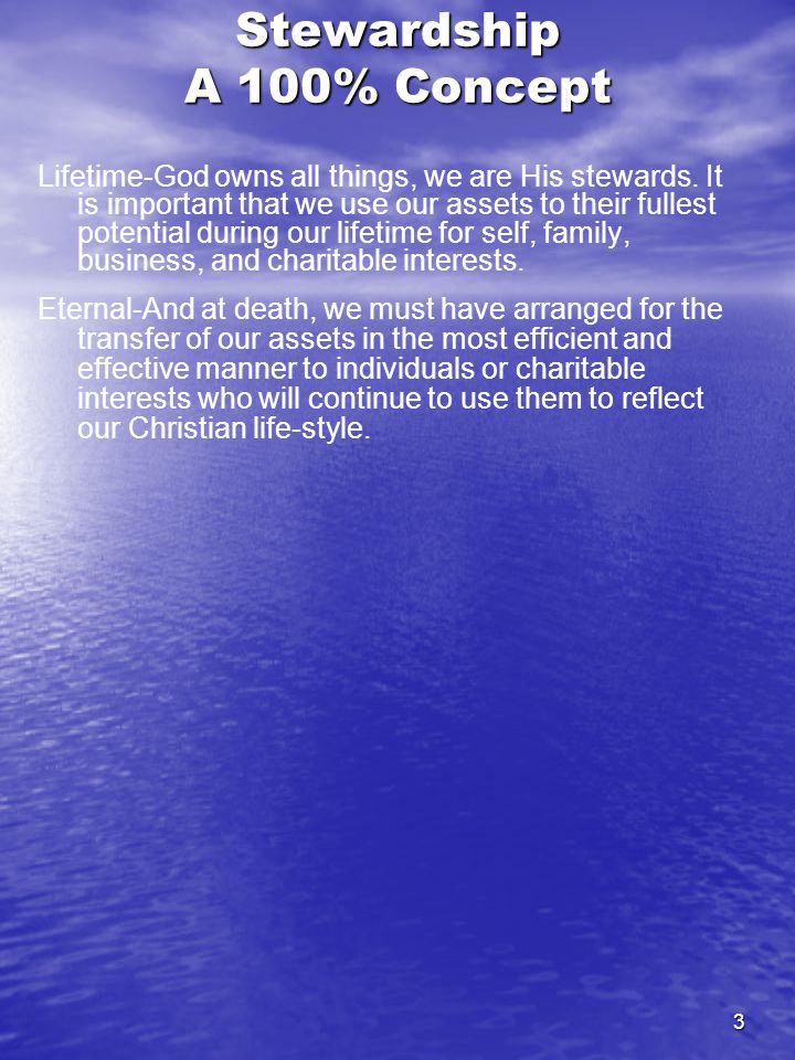 3 Stewardship A 100% Concept Lifetime-God owns all things, we are His stewards.