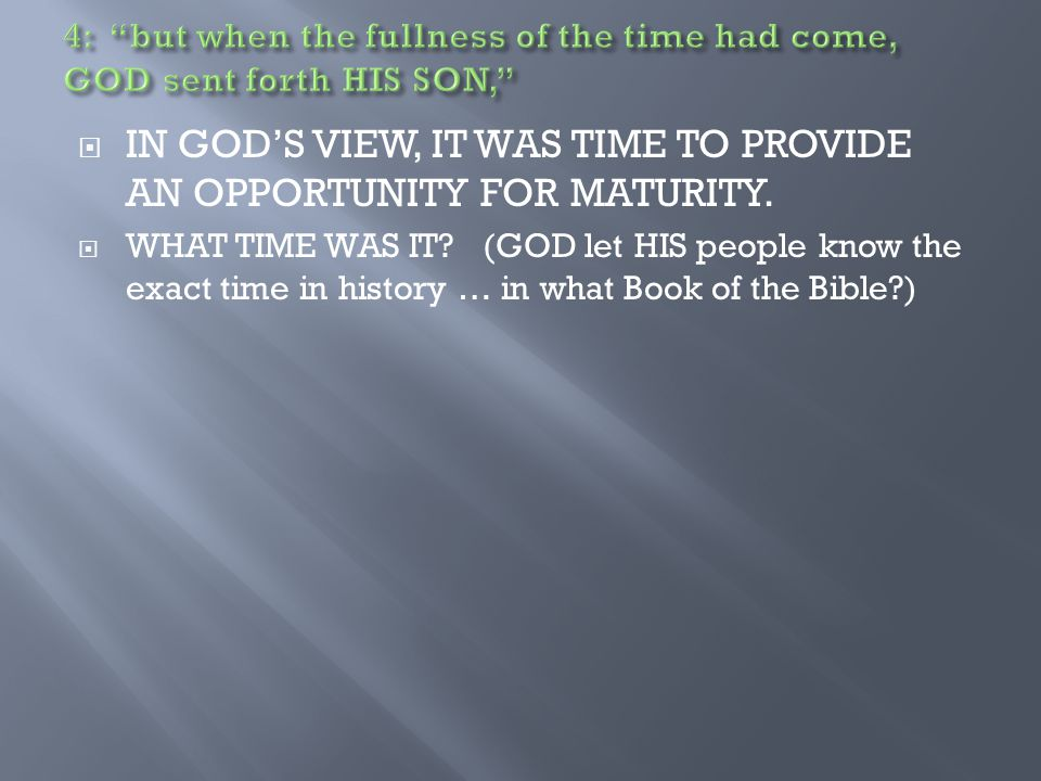  IN GOD'S VIEW, IT WAS TIME TO PROVIDE AN OPPORTUNITY FOR MATURITY.