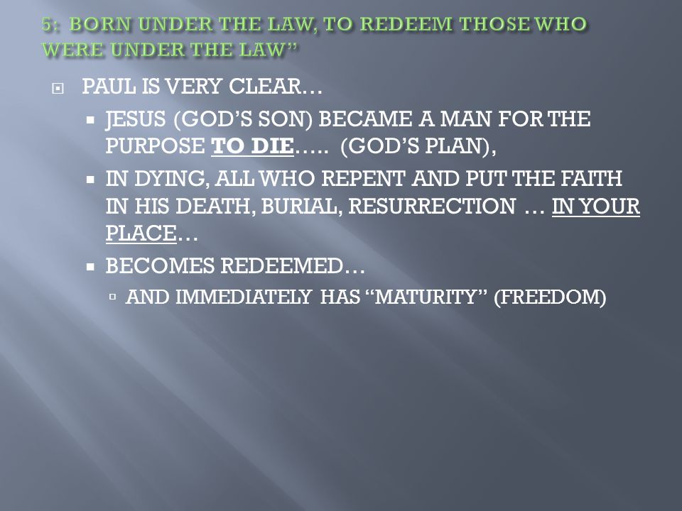  PAUL IS VERY CLEAR…  JESUS (GOD'S SON) BECAME A MAN FOR THE PURPOSE TO DIE…..