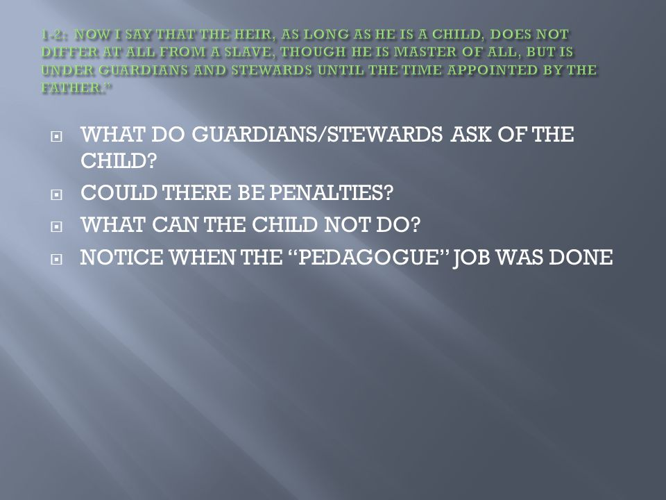  WHAT DO GUARDIANS/STEWARDS ASK OF THE CHILD.  COULD THERE BE PENALTIES.