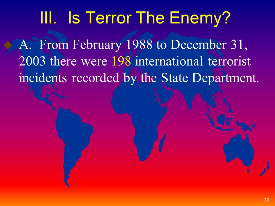 20 III. Is Terror The Enemy. u A.