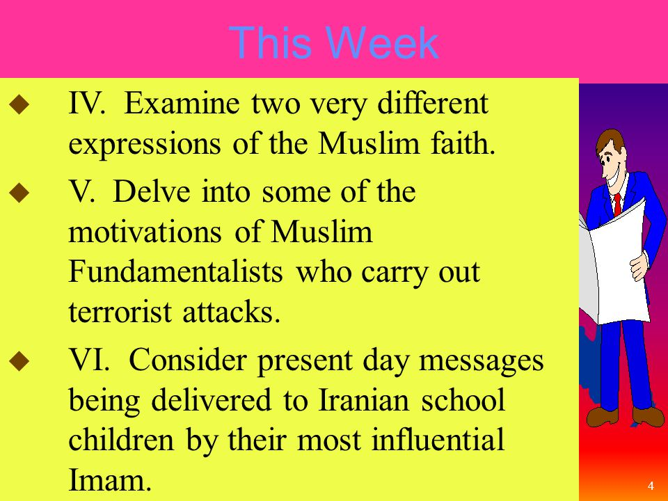4 This Week Lesson Plan u IV. Examine two very different expressions of the Muslim faith.