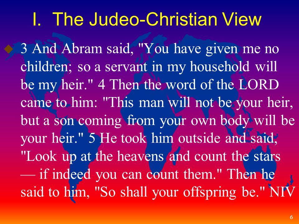 6 I. The Judeo-Christian View u 3 And Abram said,