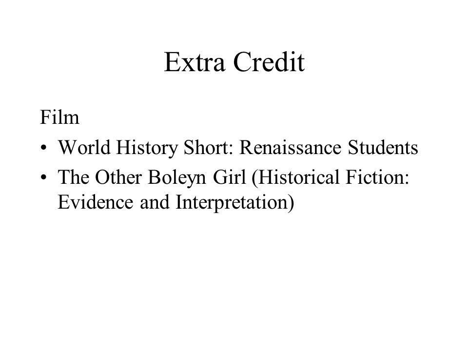 Extra Credit Film World History Short: Renaissance Students The Other Boleyn Girl (Historical Fiction: Evidence and Interpretation)