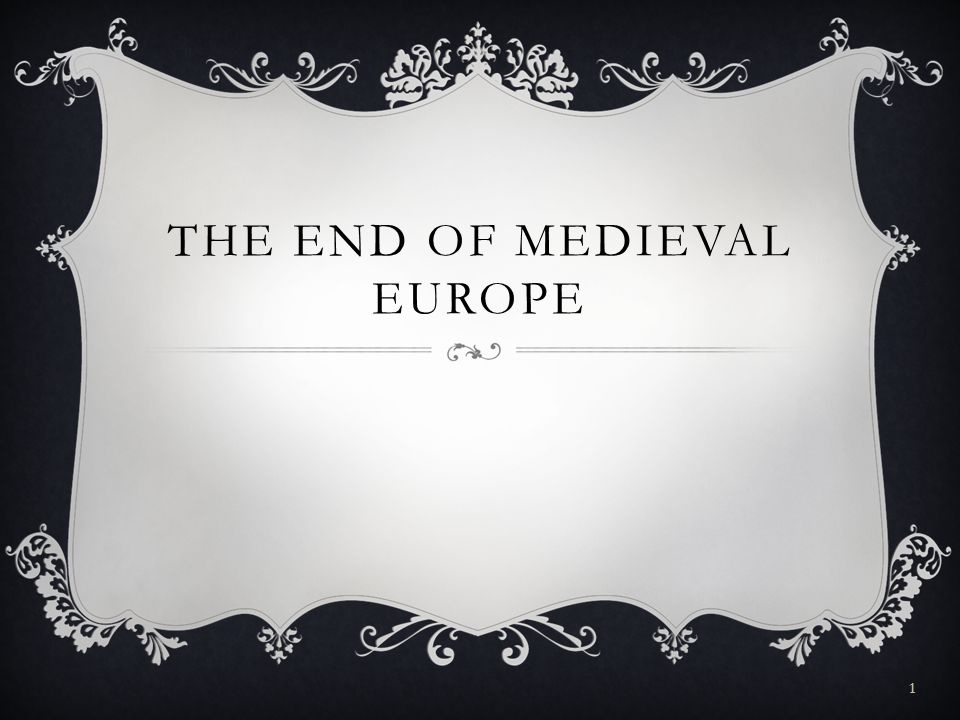 THE END OF MEDIEVAL EUROPE 1