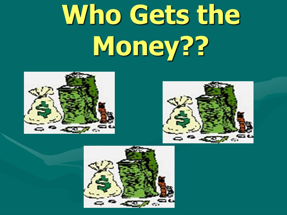 Who Gets the Money?? $$' s