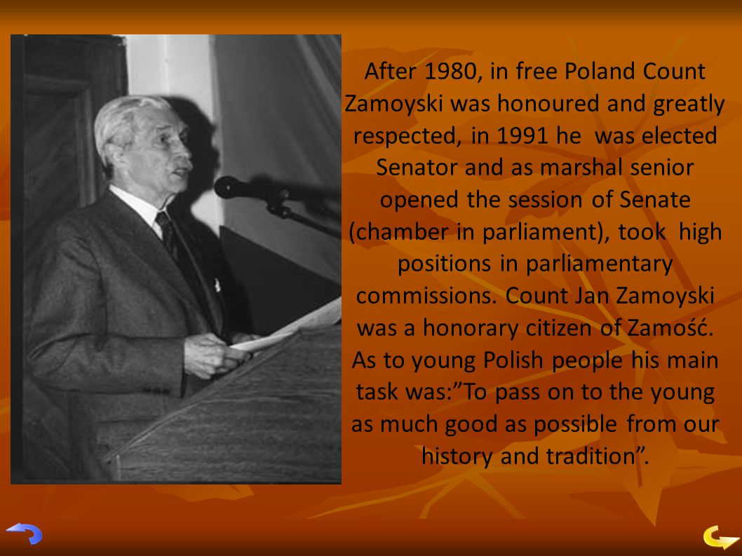After 1980, in free Poland Count Zamoyski was honoured and greatly respected, in 1991 he was elected Senator and as marshal senior opened the session of Senate (chamber in parliament), took high positions in parliamentary commissions.