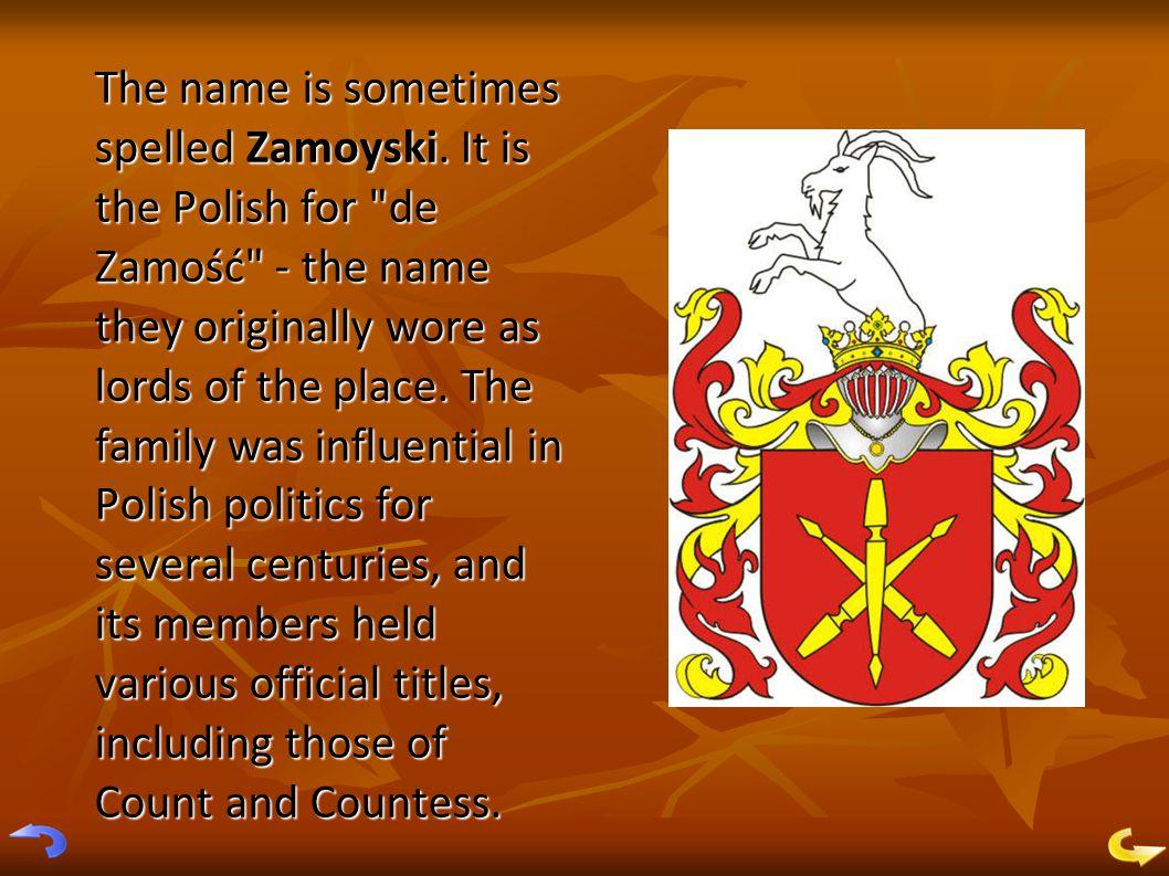 The name is sometimes spelled Zamoyski.