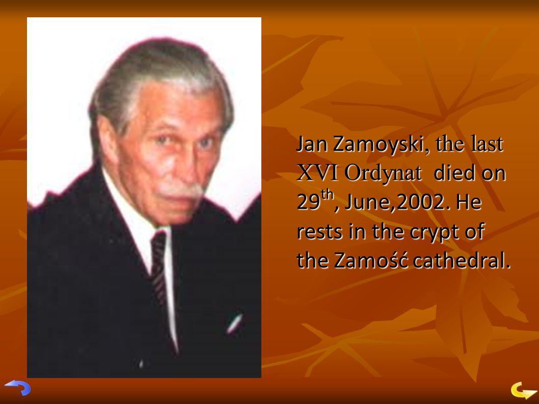 Jan Zamoyski, the last XVI Ordynat d d d died on 29th, June,2002.