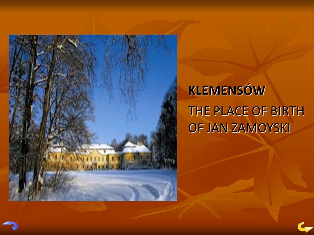 KLEMENSÓW THE PLACE OF BIRTH OF JAN ZAMOYSKI