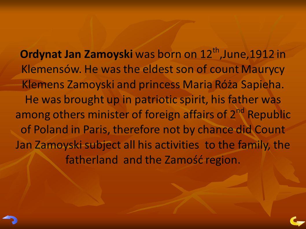 Ordynat Jan Zamoyski was born on 12 th,June,1912 in Klemensów.