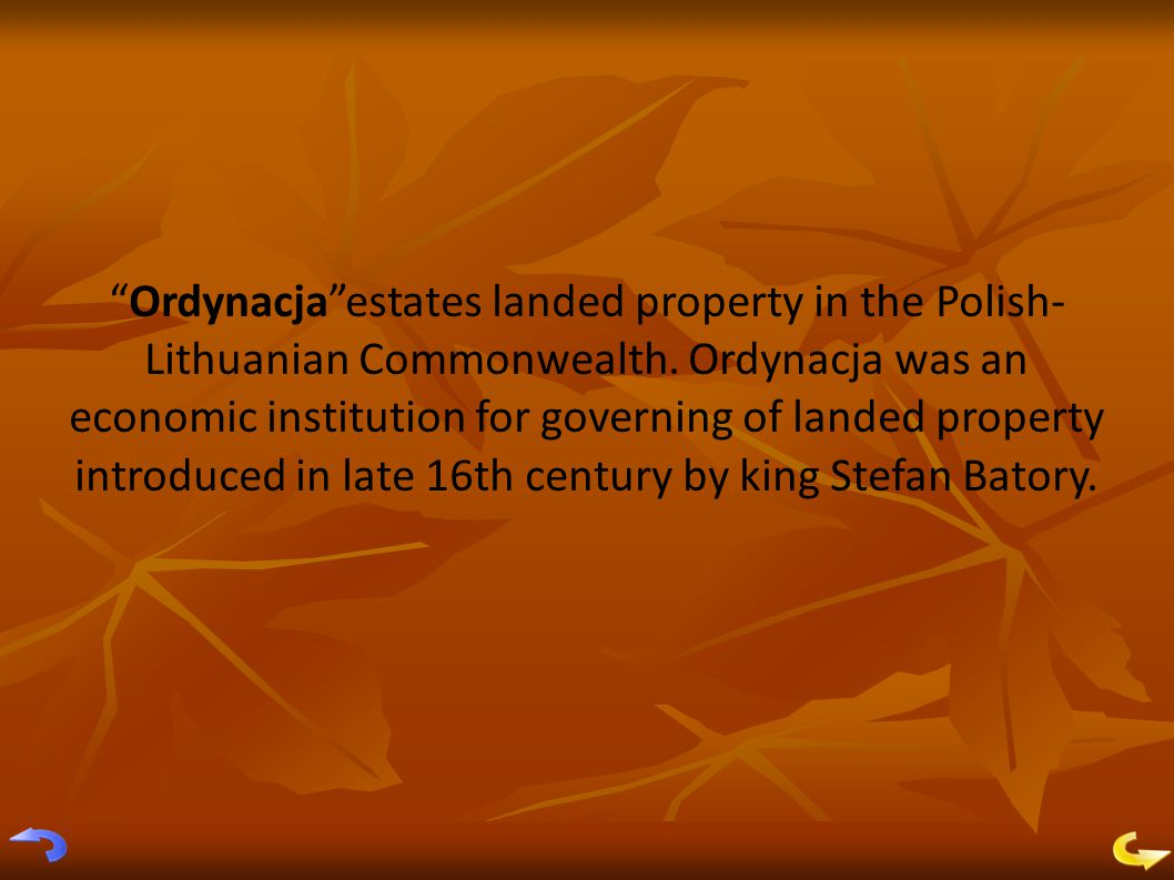 Ordynacja estates landed property in the Polish- Lithuanian Commonwealth.