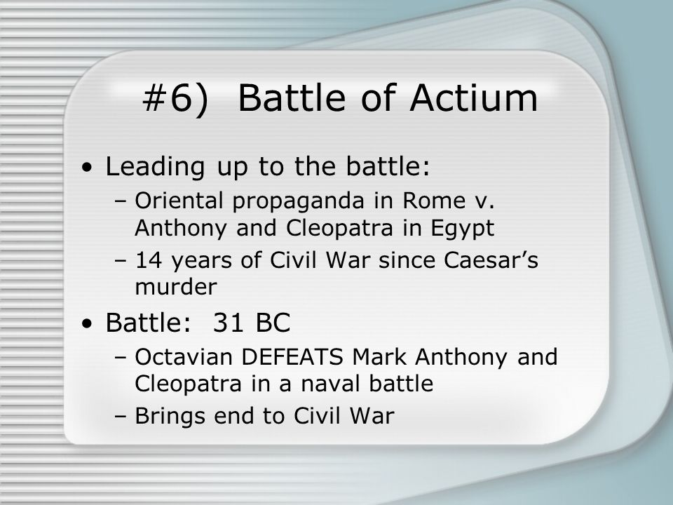 #6) Battle of Actium Leading up to the battle: –Oriental propaganda in Rome v.