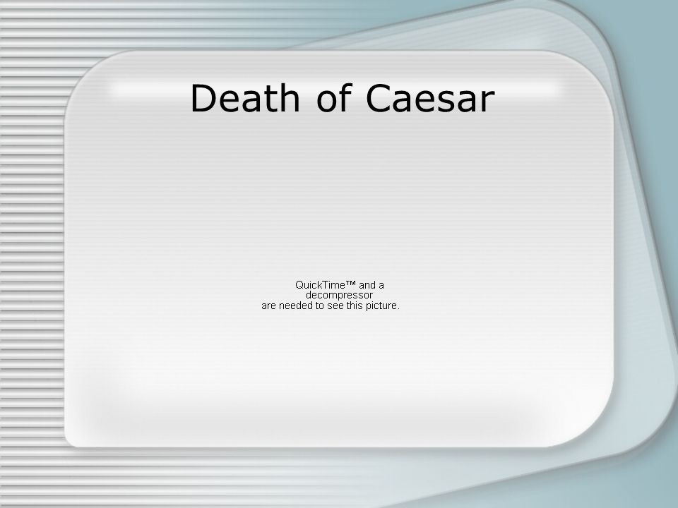 #3) Caesar's Will Mark Anthony: –Took possession of Caesar's papers and expressed rage at the murder –Goes to Egypt: awaits the appointment as heir in Caesar's will Lepidus: –Forced to Spain (concentrated the military power) and acquired Gaul Octavian (18 yrs old in 44 BC) –Named heir in the will (Gaius Julius Caesar Octavianus) –Stayed in Rome, raised an army, cooperated with the Senate –Cicero's Philippic Orations in favor of Octavian