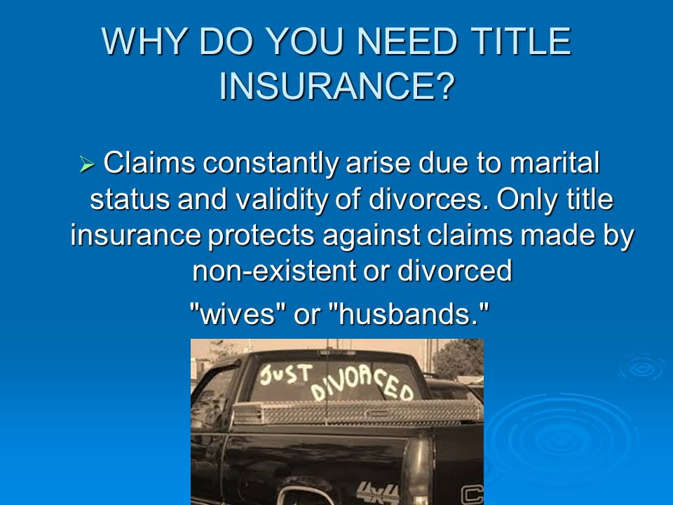 WHY DO YOU NEED TITLE INSURANCE.