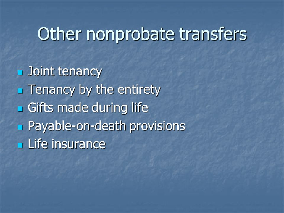 Other nonprobate transfers Joint tenancy Joint tenancy Tenancy by the entirety Tenancy by the entirety Gifts made during life Gifts made during life P