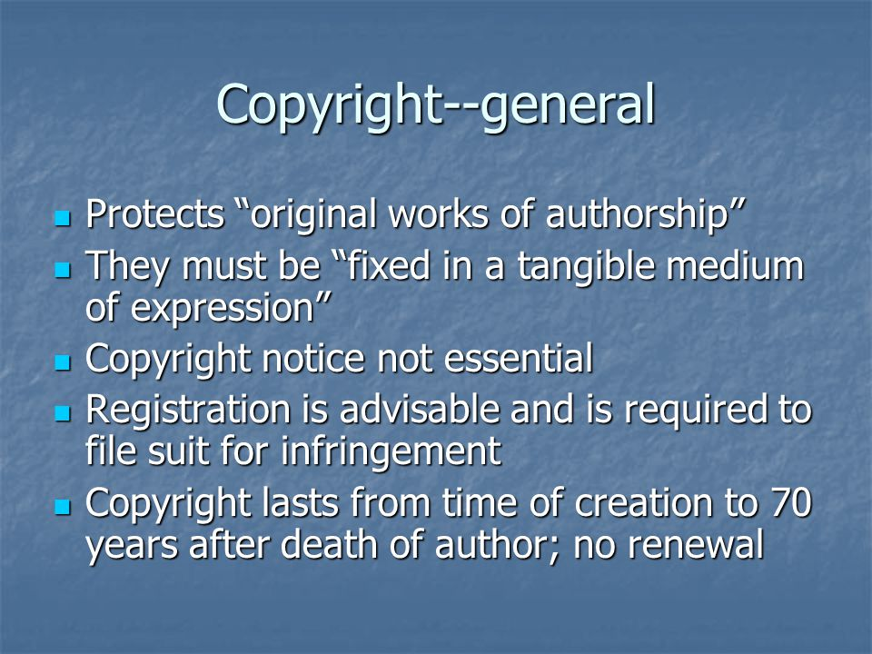 "Copyright--general Protects ""original works of authorship"" Protects ""original works of authorship"" They must be ""fixed in a tangible medium of express"