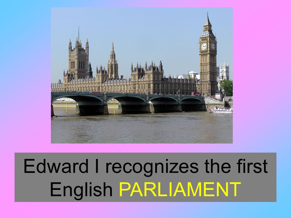 Edward I recognizes the first English PARLIAMENT
