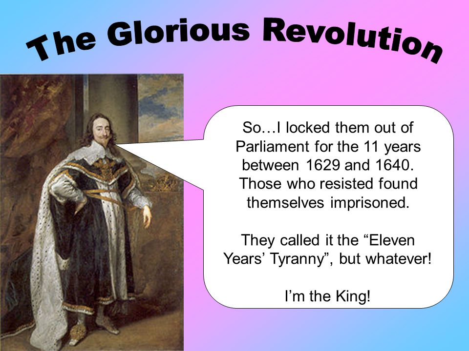 So…I locked them out of Parliament for the 11 years between 1629 and 1640.