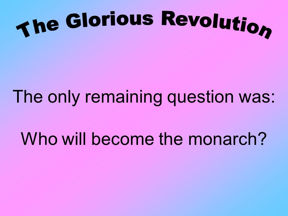 The only remaining question was: Who will become the monarch