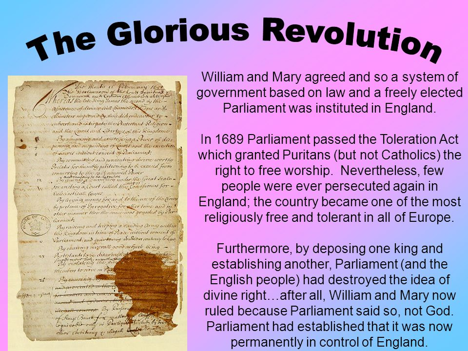 William and Mary agreed and so a system of government based on law and a freely elected Parliament was instituted in England.