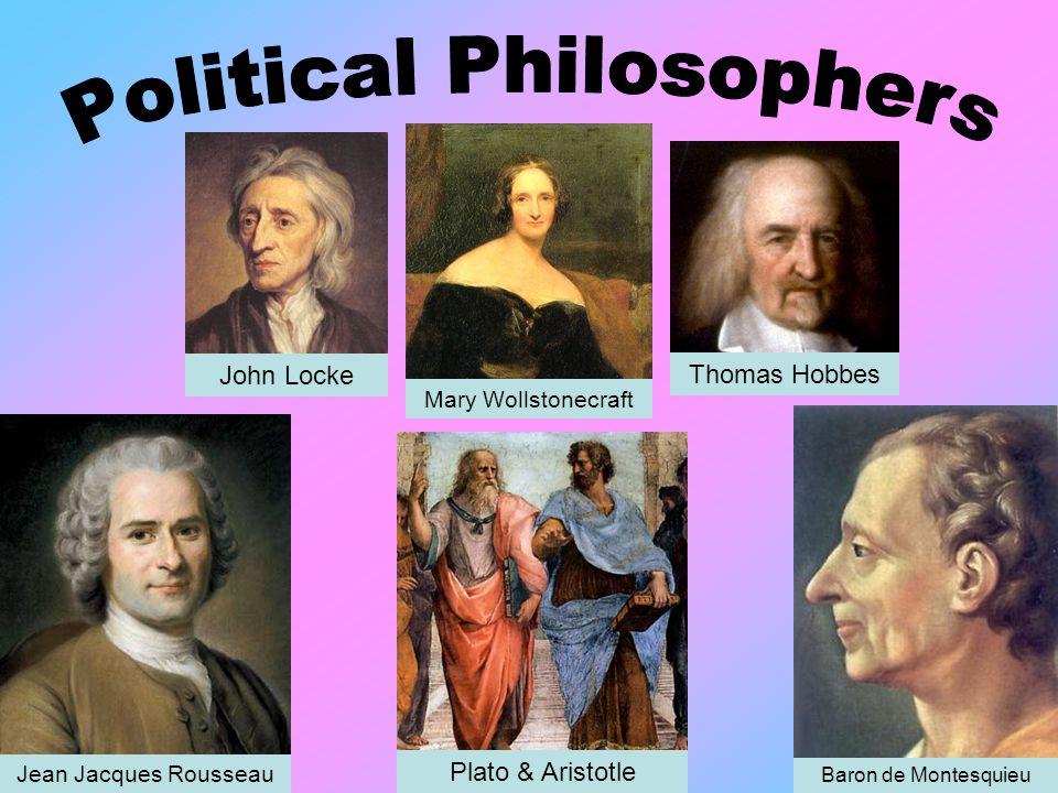John Locke Mary Wollstonecraft Thomas Hobbes Baron de Montesquieu Jean Jacques Rousseau Plato & Aristotle
