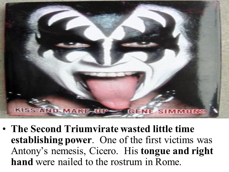The Second Triumvirate wasted little time establishing power. One of the first victims was Antony's nemesis, Cicero. His tongue and right hand were na