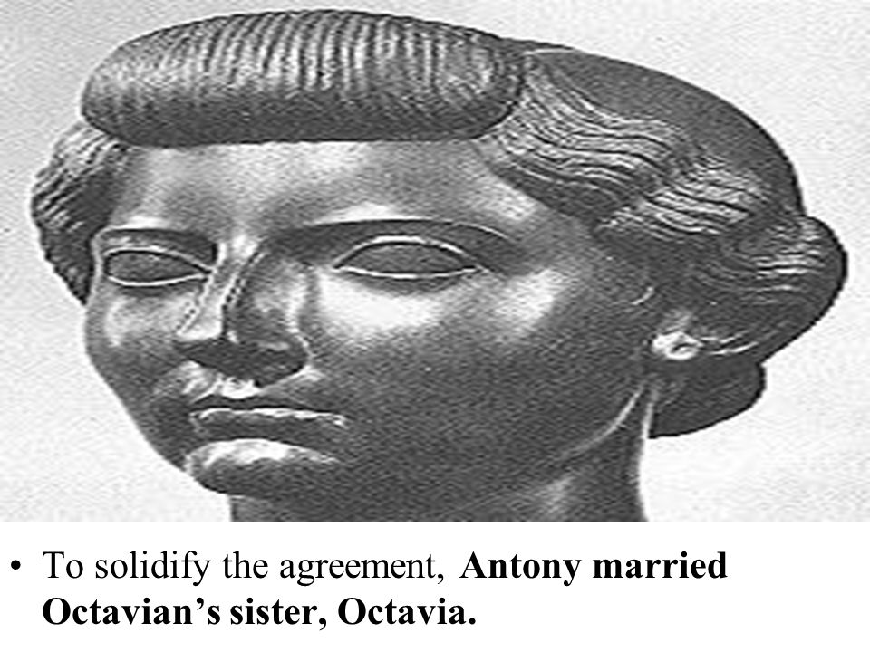 To solidify the agreement, Antony married Octavian's sister, Octavia.