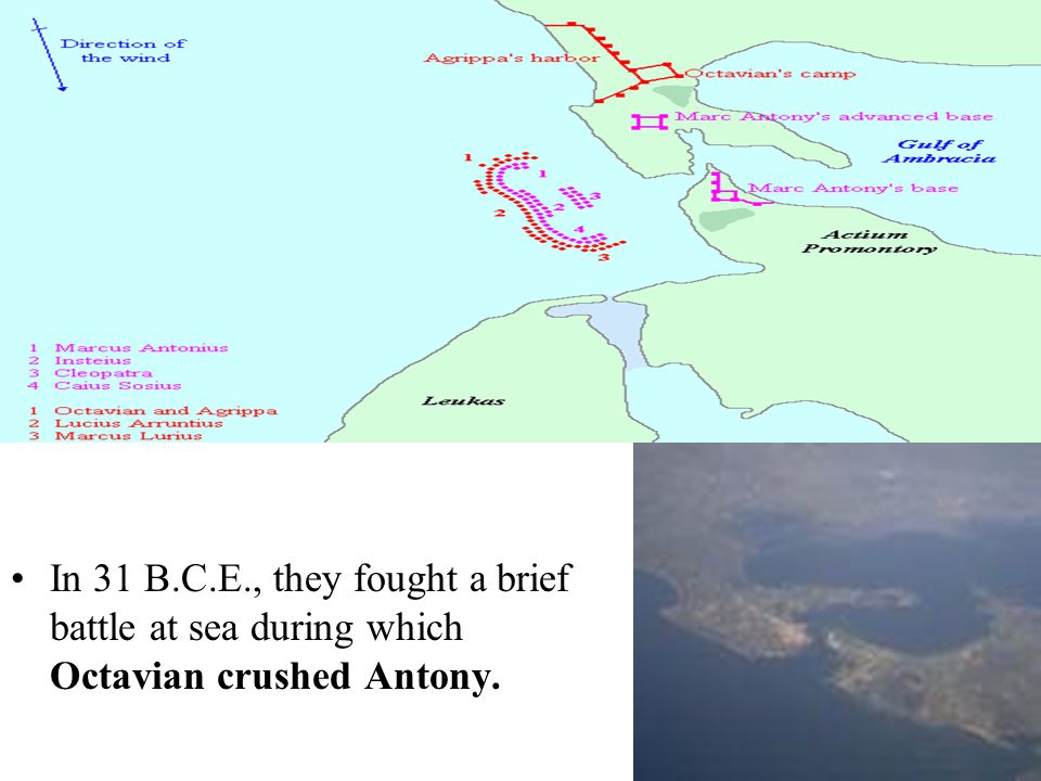 In 31 B.C.E., they fought a brief battle at sea during which Octavian crushed Antony.