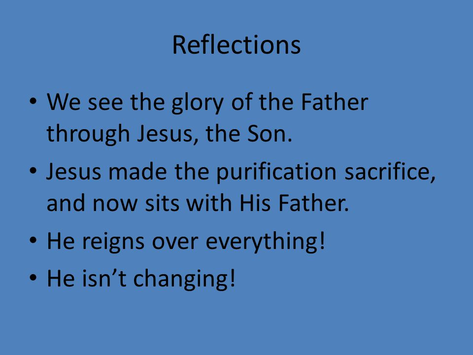 Reflections We see the glory of the Father through Jesus, the Son.