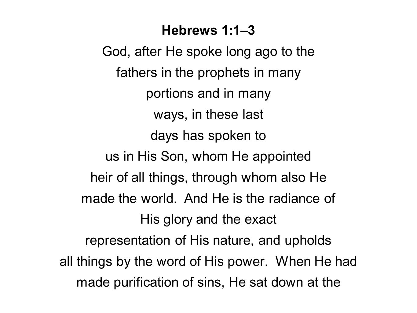 Hebrews 1:1–3 God, after He spoke long ago to the fathers in the prophets in many portions and in many ways, in these last days has spoken to us in Hi