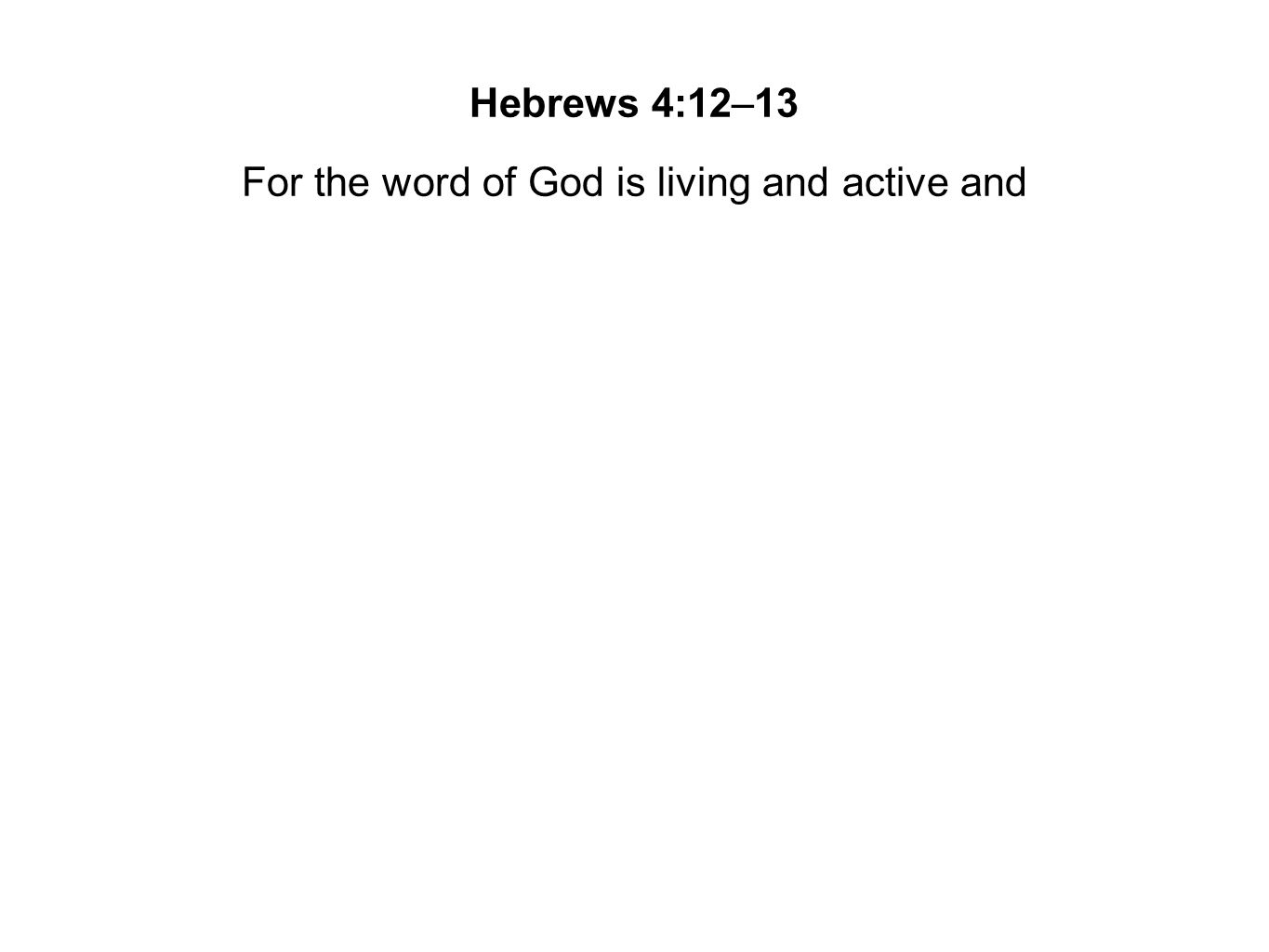 For the word of God is living and active and