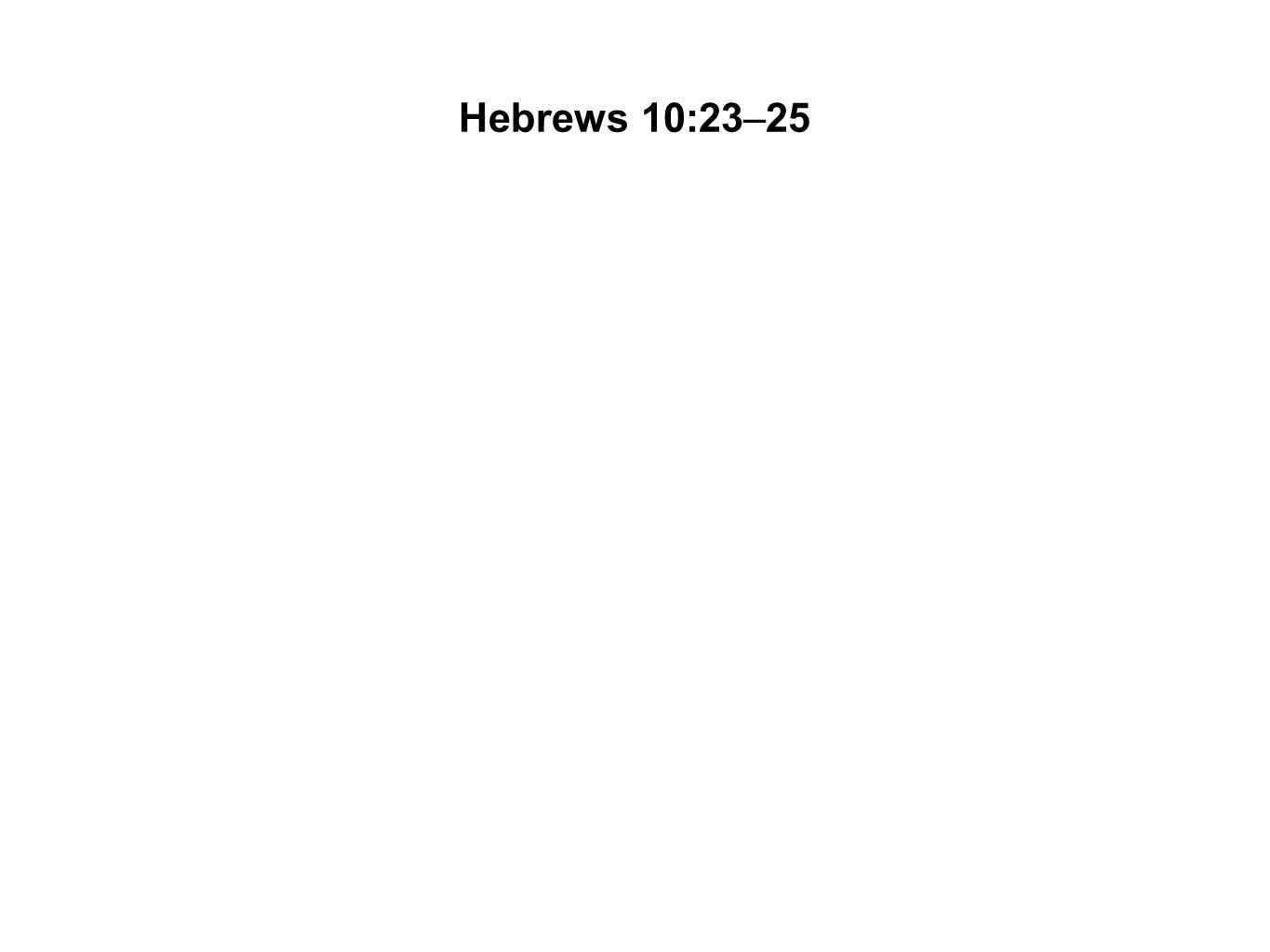 Hebrews 10:23–25