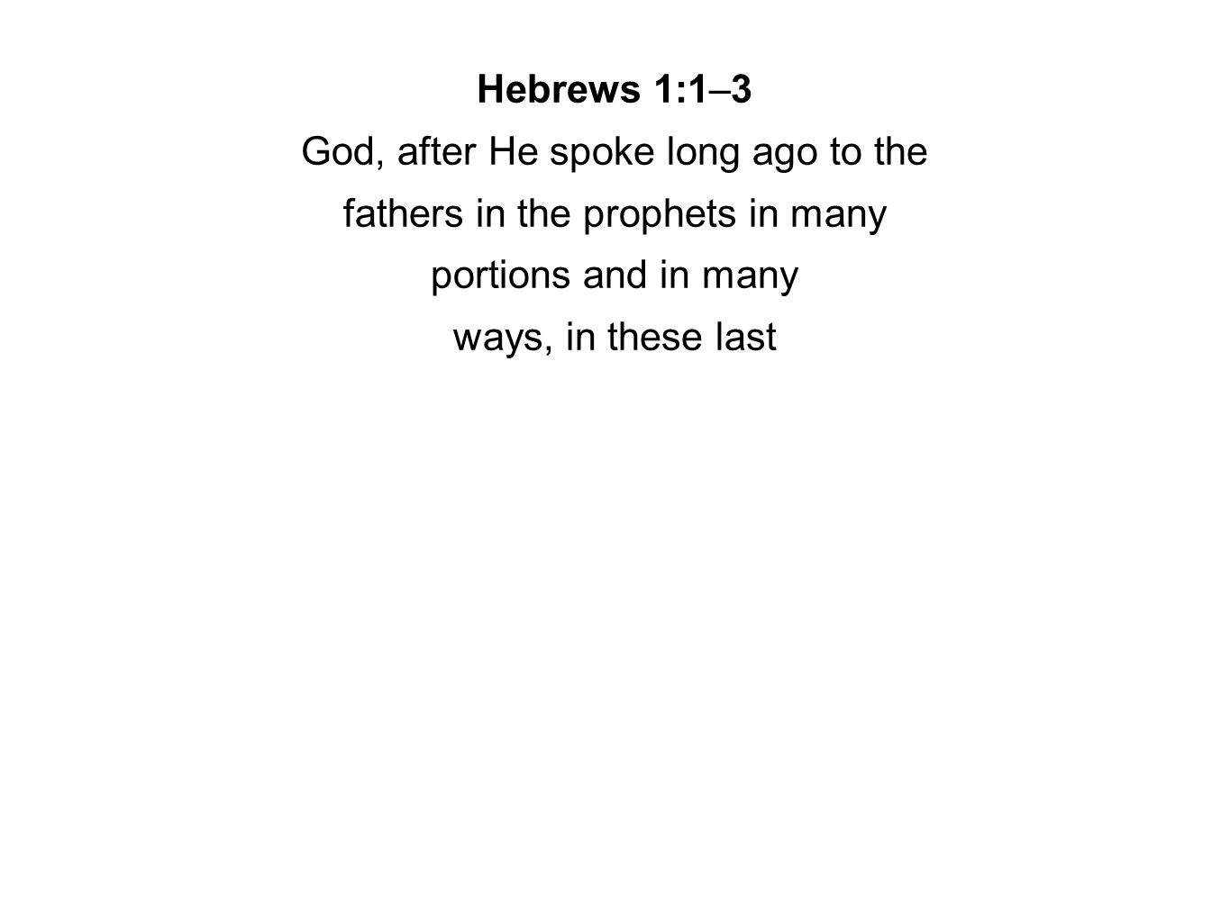 Hebrews 1:1–3 God, after He spoke long ago to the fathers in the prophets in many portions and in many ways, in these last