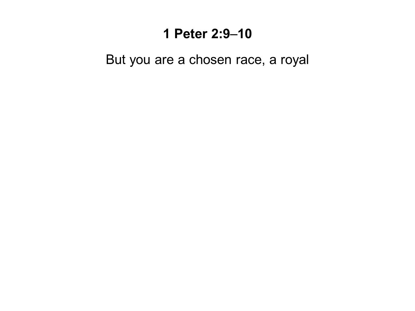 But you are a chosen race, a royal