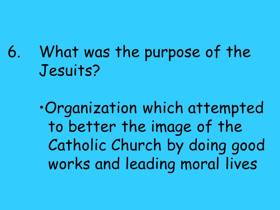 6.What was the purpose of the Jesuits.