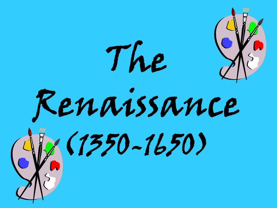 The Renaissance (1350-1650)