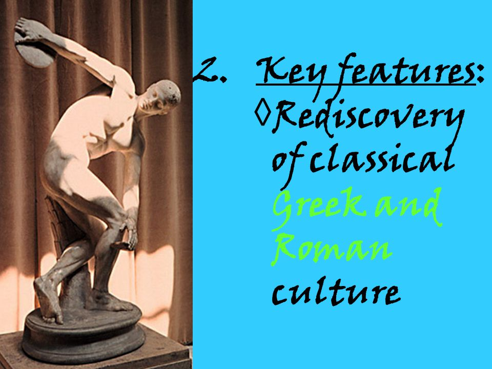 2. Key features: ◊Rediscovery of classical Greek and Roman culture