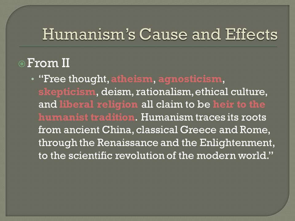  From II Free thought, atheism, agnosticism, skepticism, deism, rationalism, ethical culture, and liberal religion all claim to be heir to the humanist tradition.