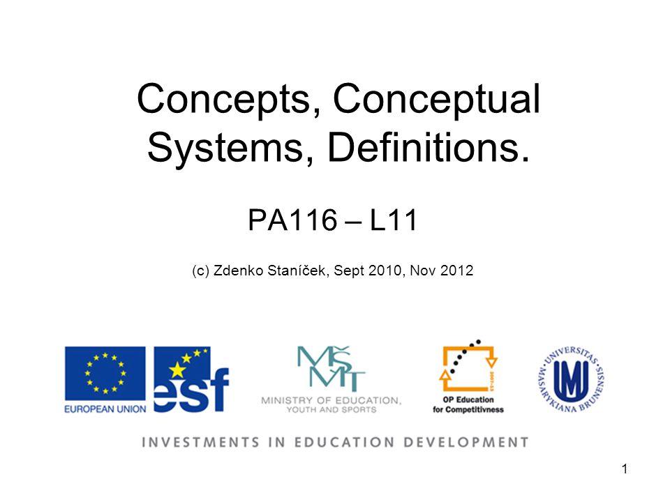 1 Concepts, Conceptual Systems, Definitions. PA116 – L11 (c) Zdenko Staníček, Sept 2010, Nov 2012